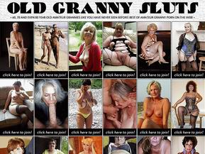 WELCOME TO OLD GRANNY SLUTS - 60, 70 AND EVEN 80 YEAR OLD AMATEUR GRANNIES LIKE YOU HAVE NEVER SEEN BEFORE. BEST OF AMATEUR GRANNY PORN ON THE WEB! GET YOUR VIP MEMBERSHIP NOW AND GET ACCESS TO OVER 5000 SITES IN OUR NETWORK FOR FREE!
